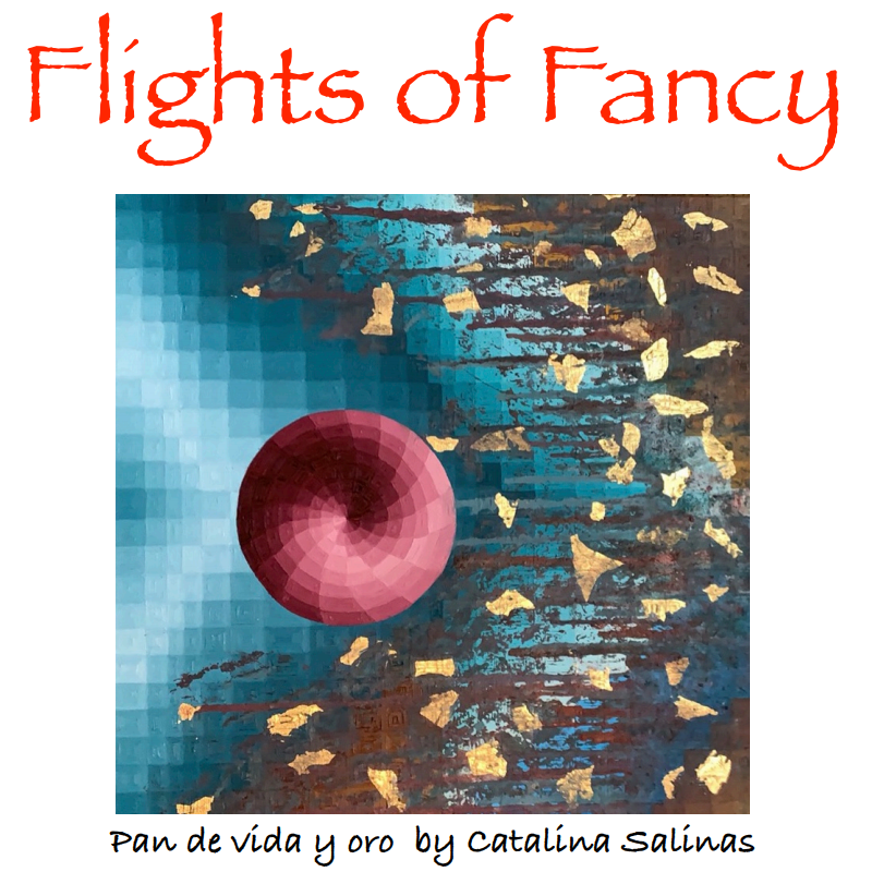 "Flights of Fancy, ""Pan de vida y oro"" by Catalina Salinas"